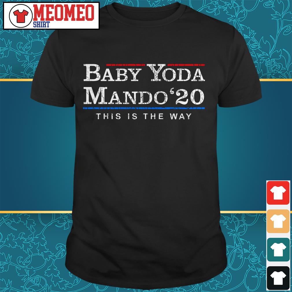Baby Yoda Mando 20 this is the way shirt