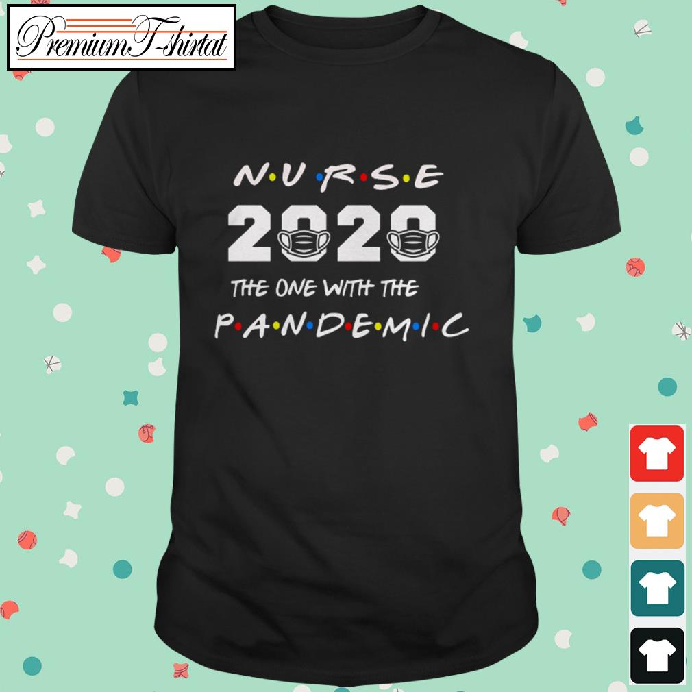 Nurse 2020 the one with the pandemic shirt