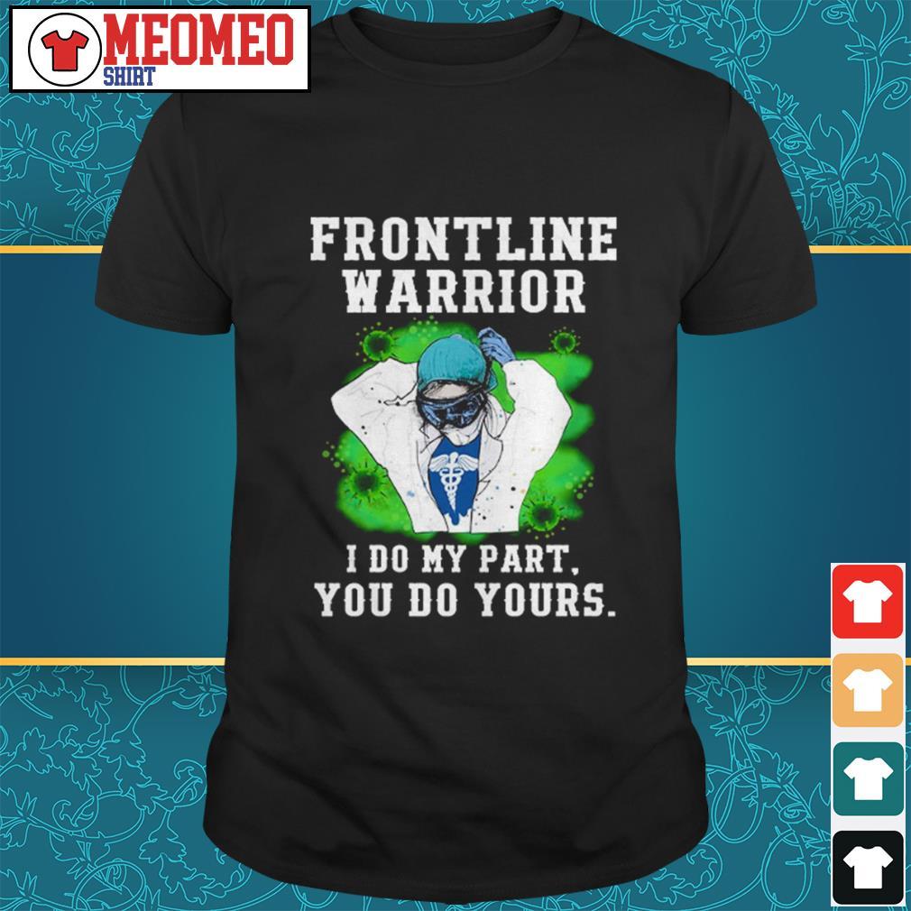 Nurse frontline warrior I do my part you do yours shirt