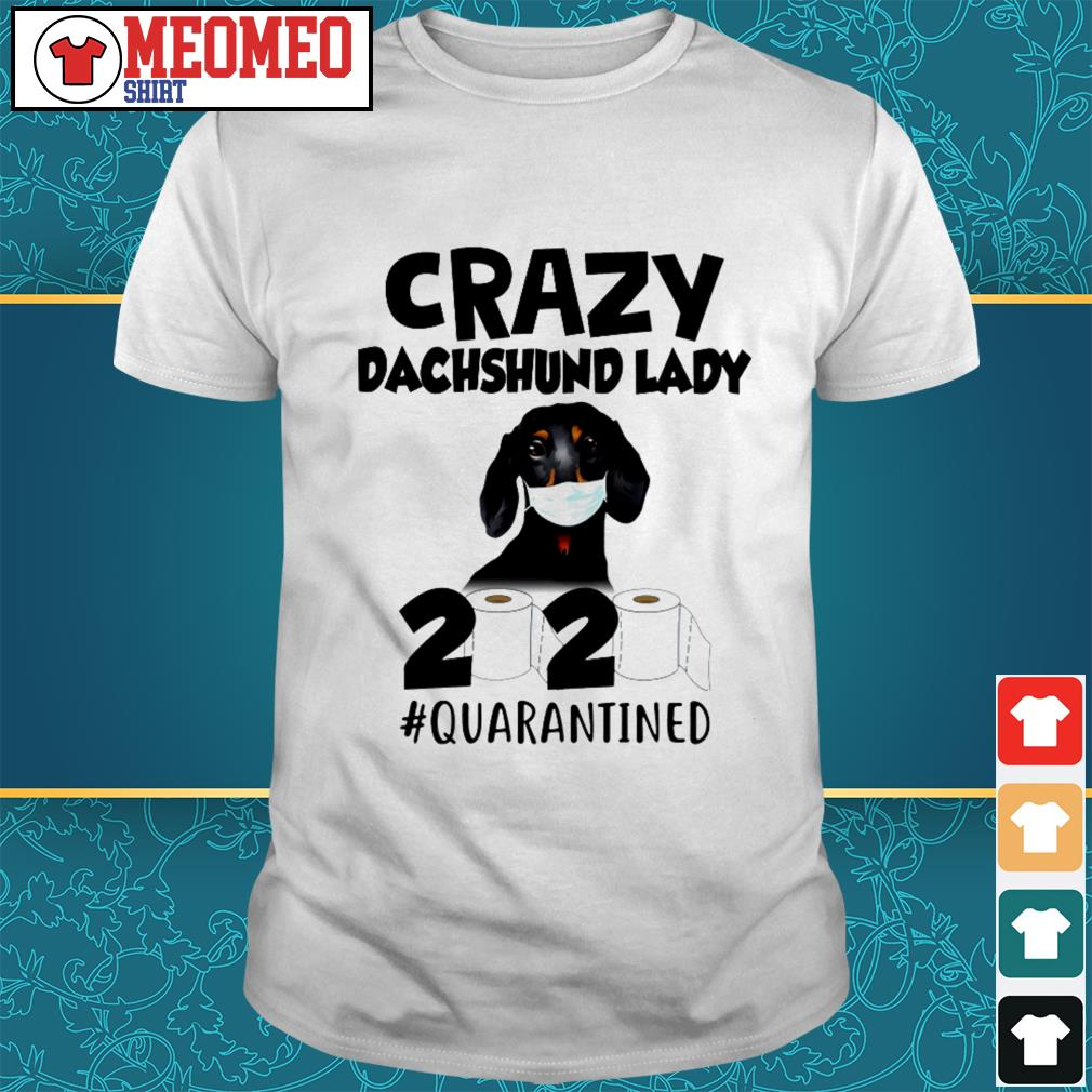 Official Crazy Dachshund lady 2020 toilet paper quarantined shirt