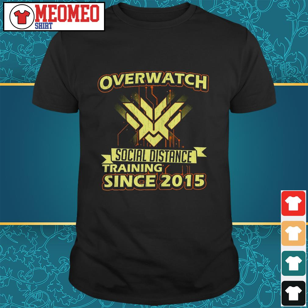 Overwatch social distance training since 2015 shirt