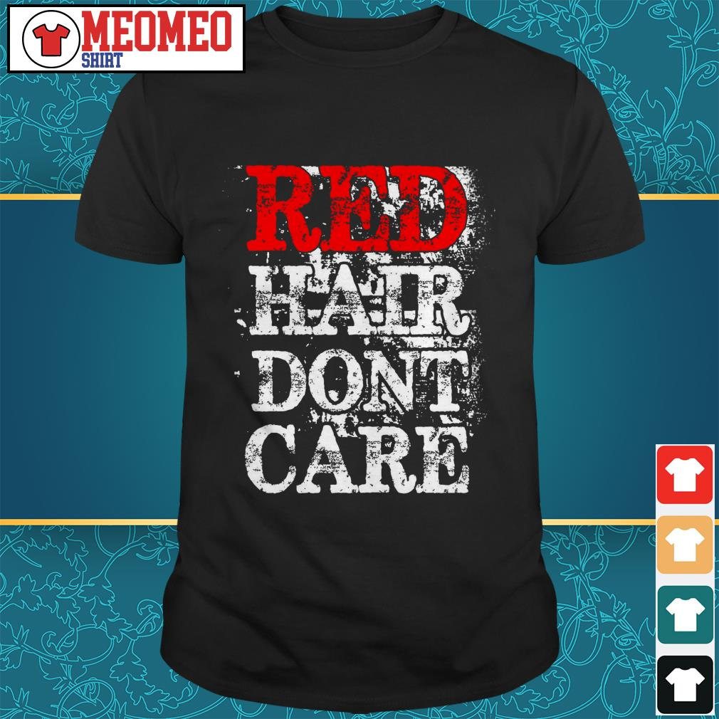 Red hair dont care shirt