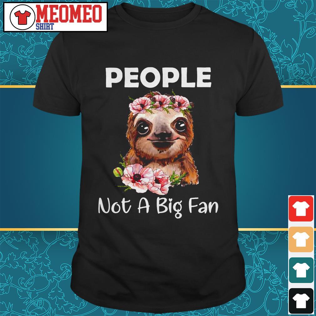 Sloth people not a big fan shirt