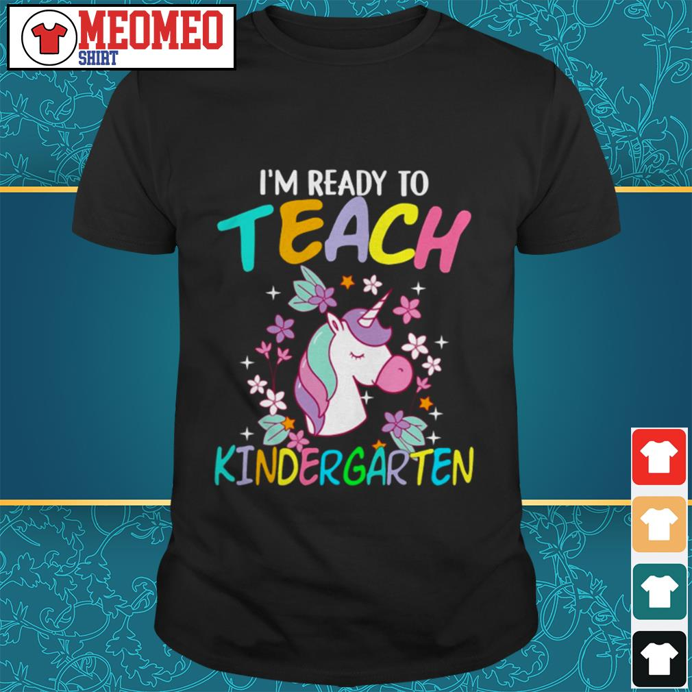 Unicorn I'm ready to teach kindergarten shirt