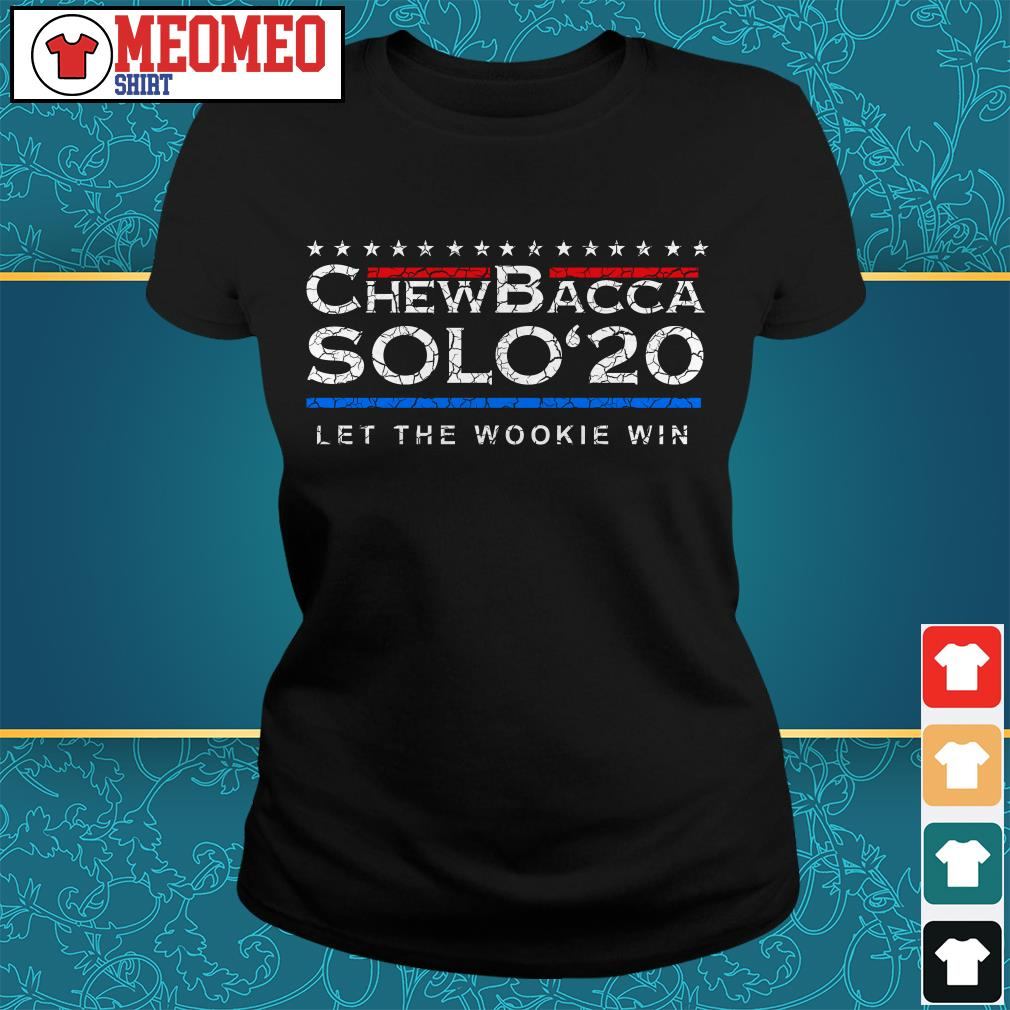 Chewbacca solo 20 Let the Wookie win Ladies tee