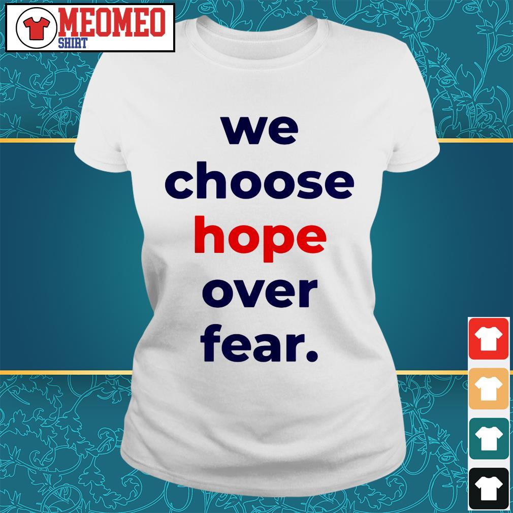 We choose hope over fear Ladies tee