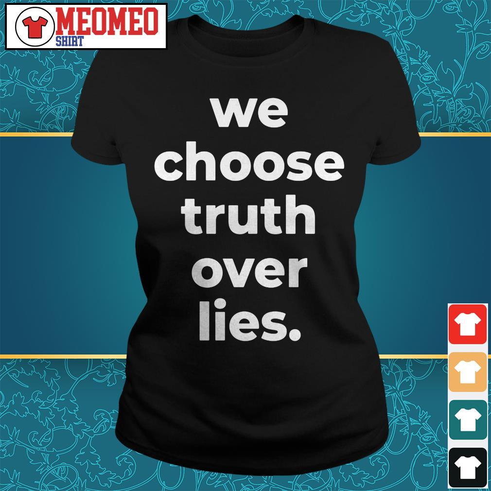 We choose truth over lies Ladies tee