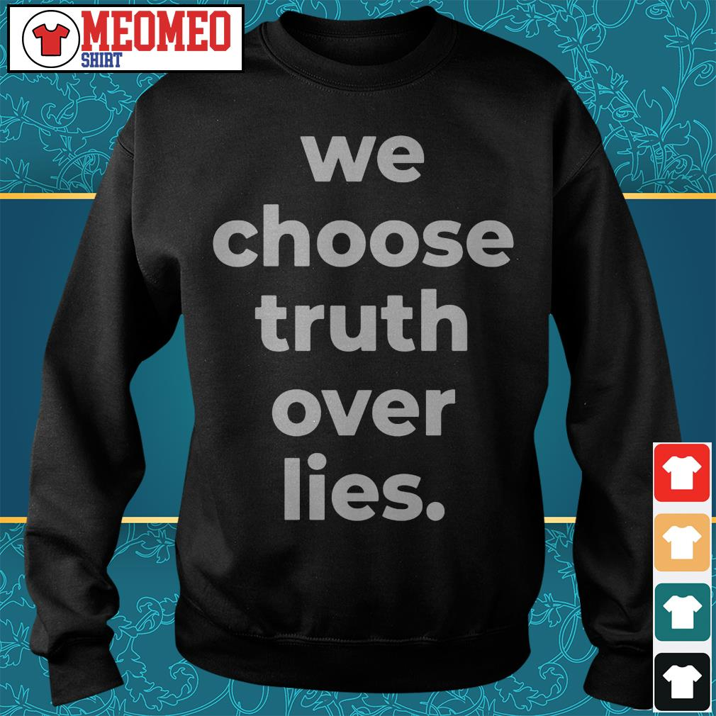 We choose truth over lies Sweater