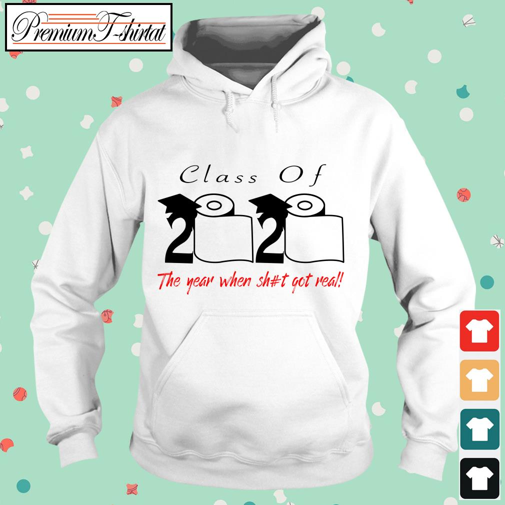 Official Class of 2020 the year when shit got real Hoodie