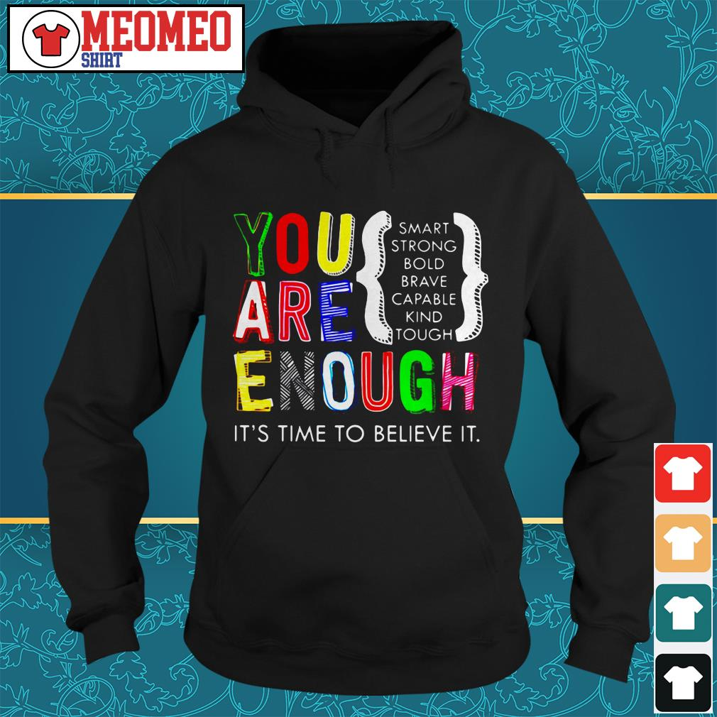 You are enough it's time to believe it Hoodie