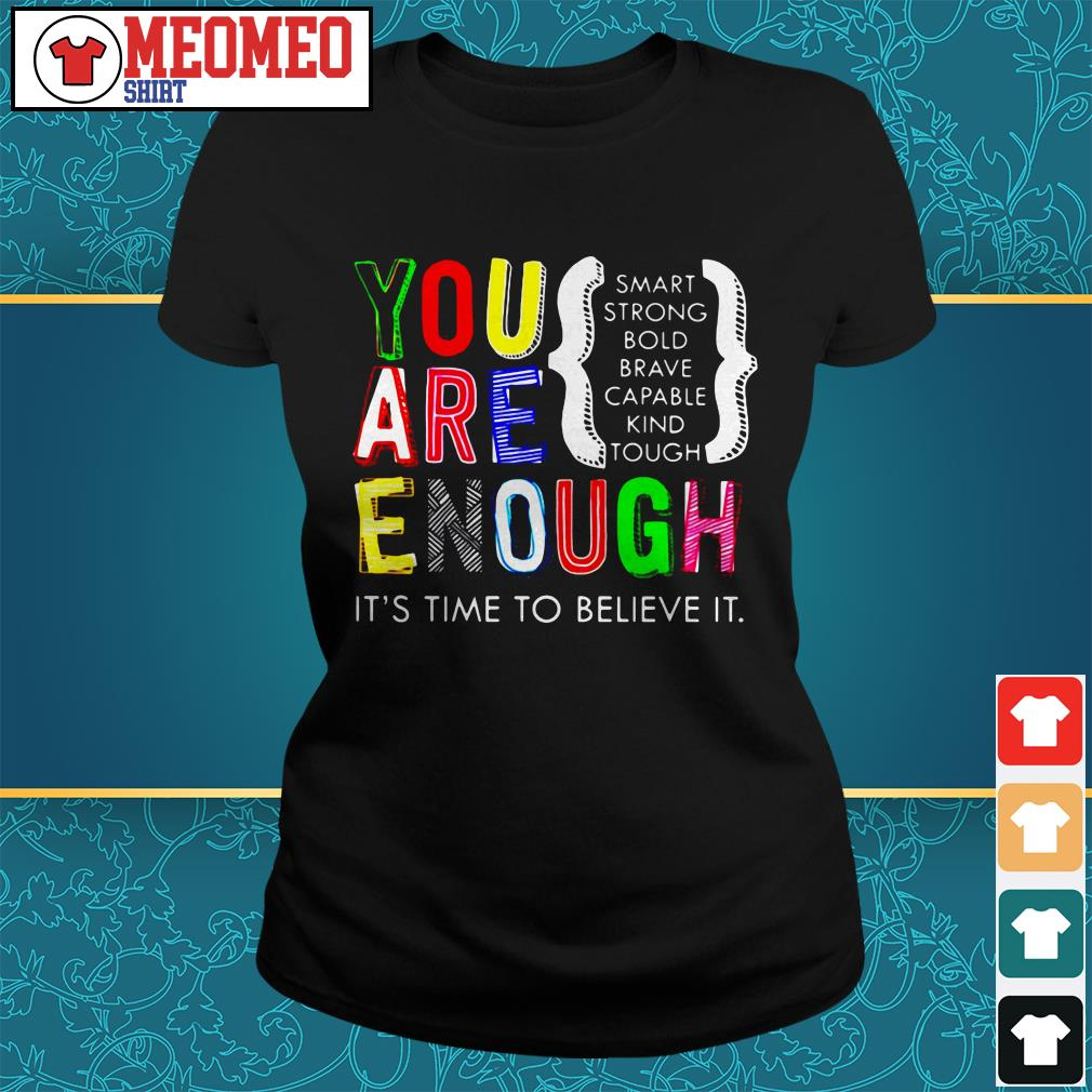 You are enough it's time to believe it Ladies tee