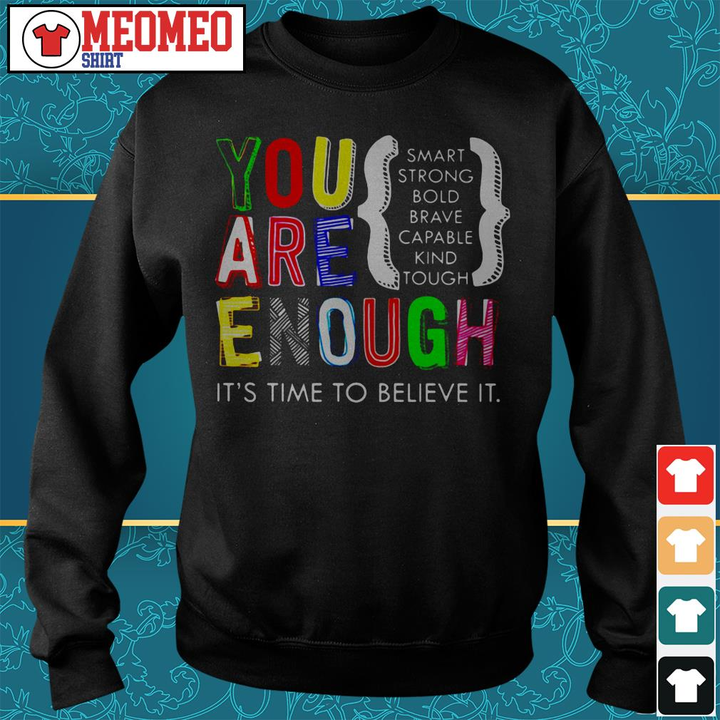 You are enough it's time to believe it Sweater