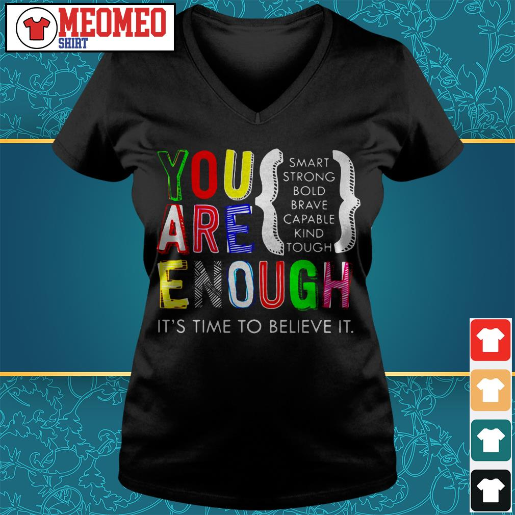 You are enough it's time to believe it V-neck t-shirt
