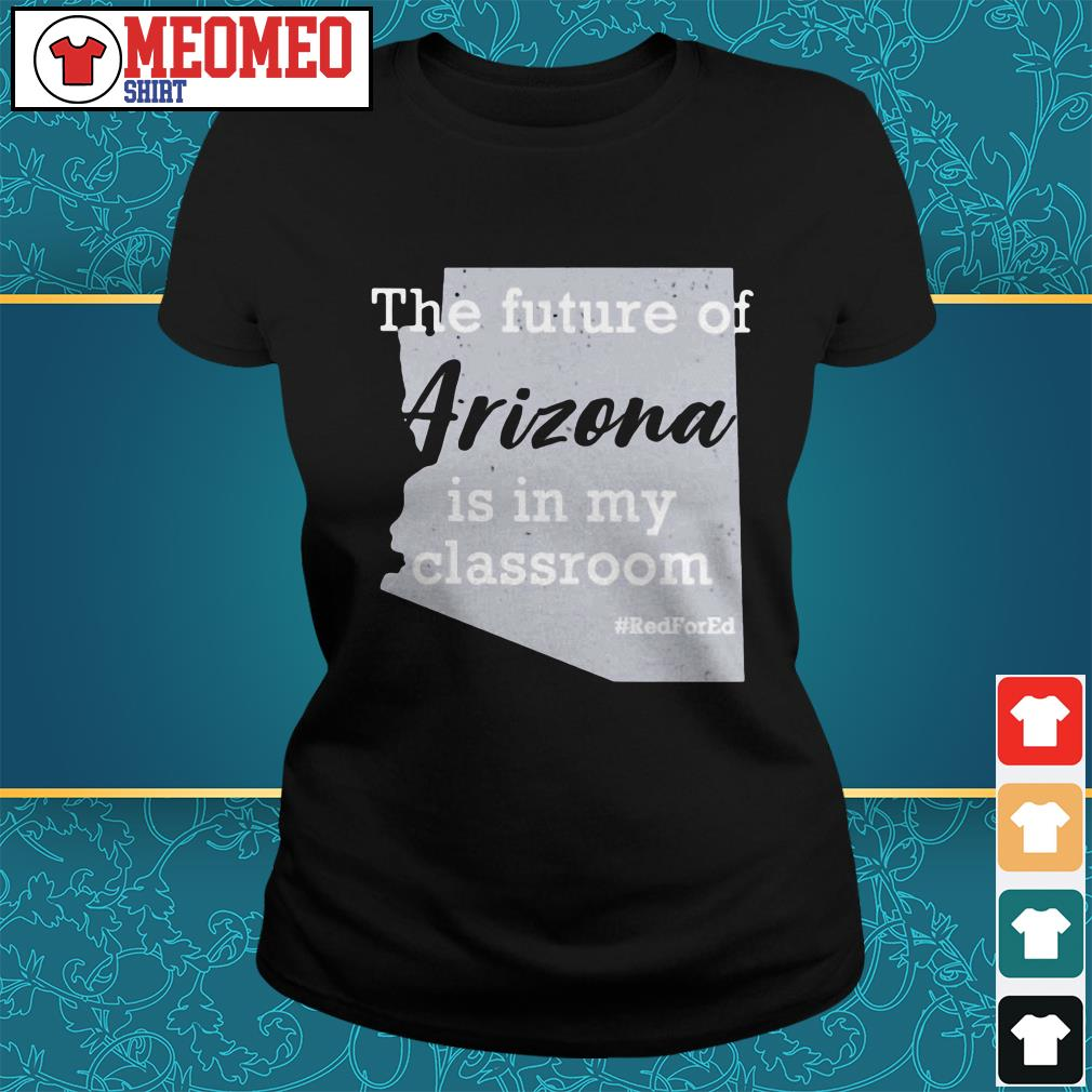 The future of Arizona is in my classroom Ladies tee