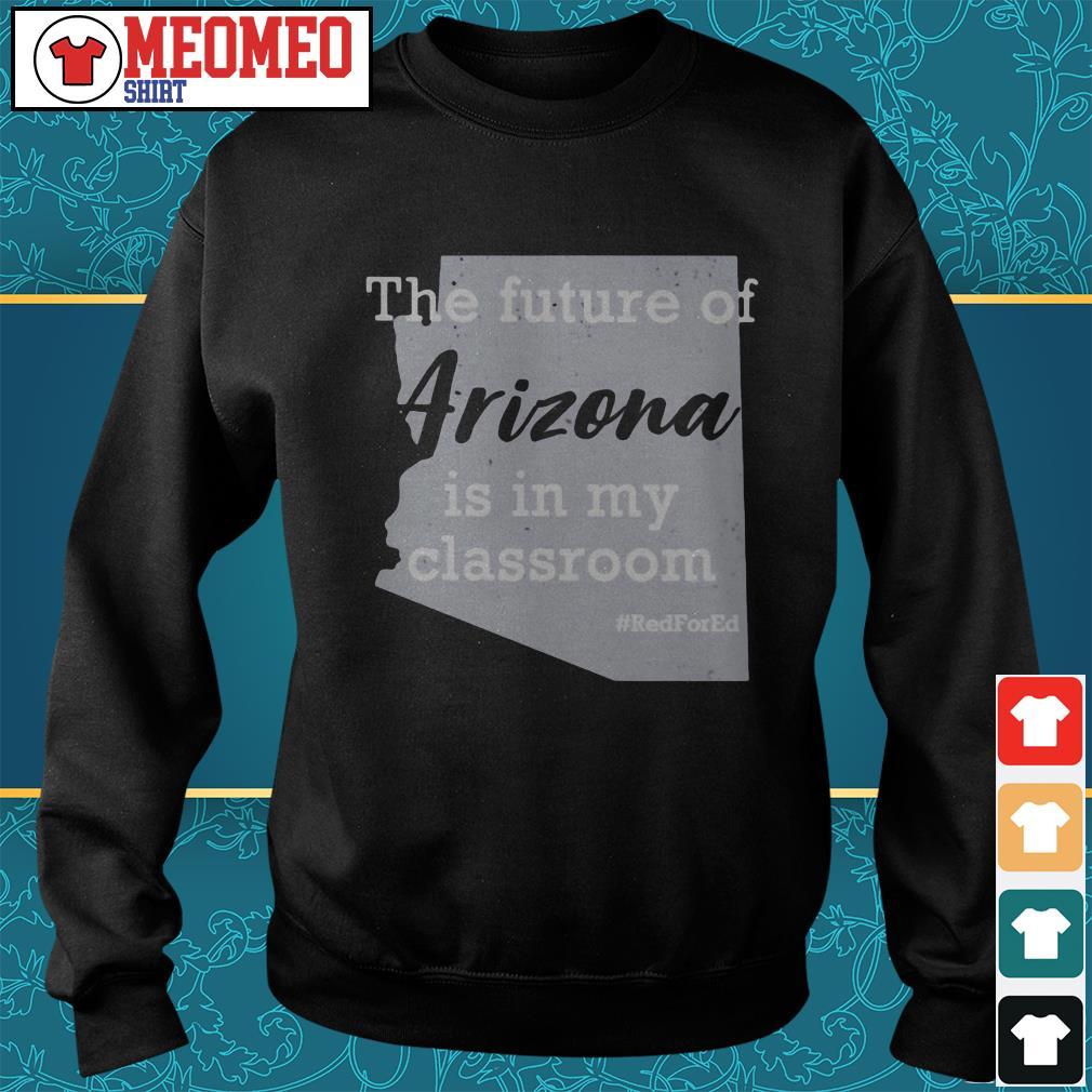 The future of Arizona is in my classroom Sweater