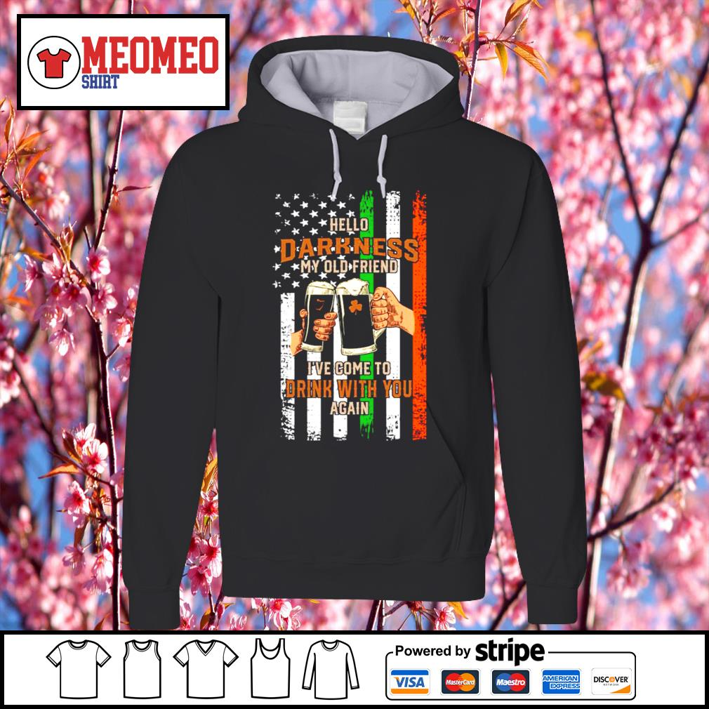 Hello darkness my old friend I've come to drink with you again Saint Patrick's Day American flag s Hoodie
