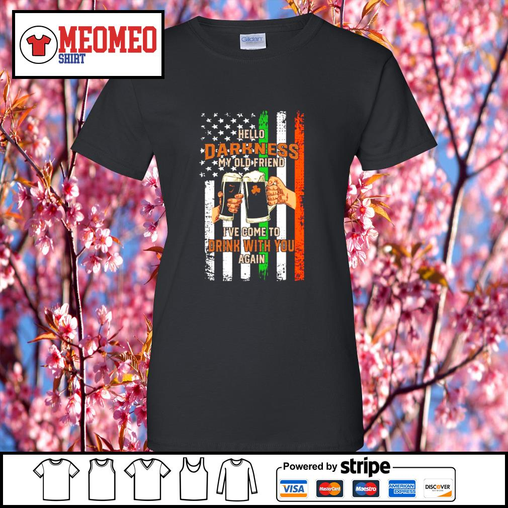 Hello darkness my old friend I've come to drink with you again Saint Patrick's Day American flag s Ladies-Tee