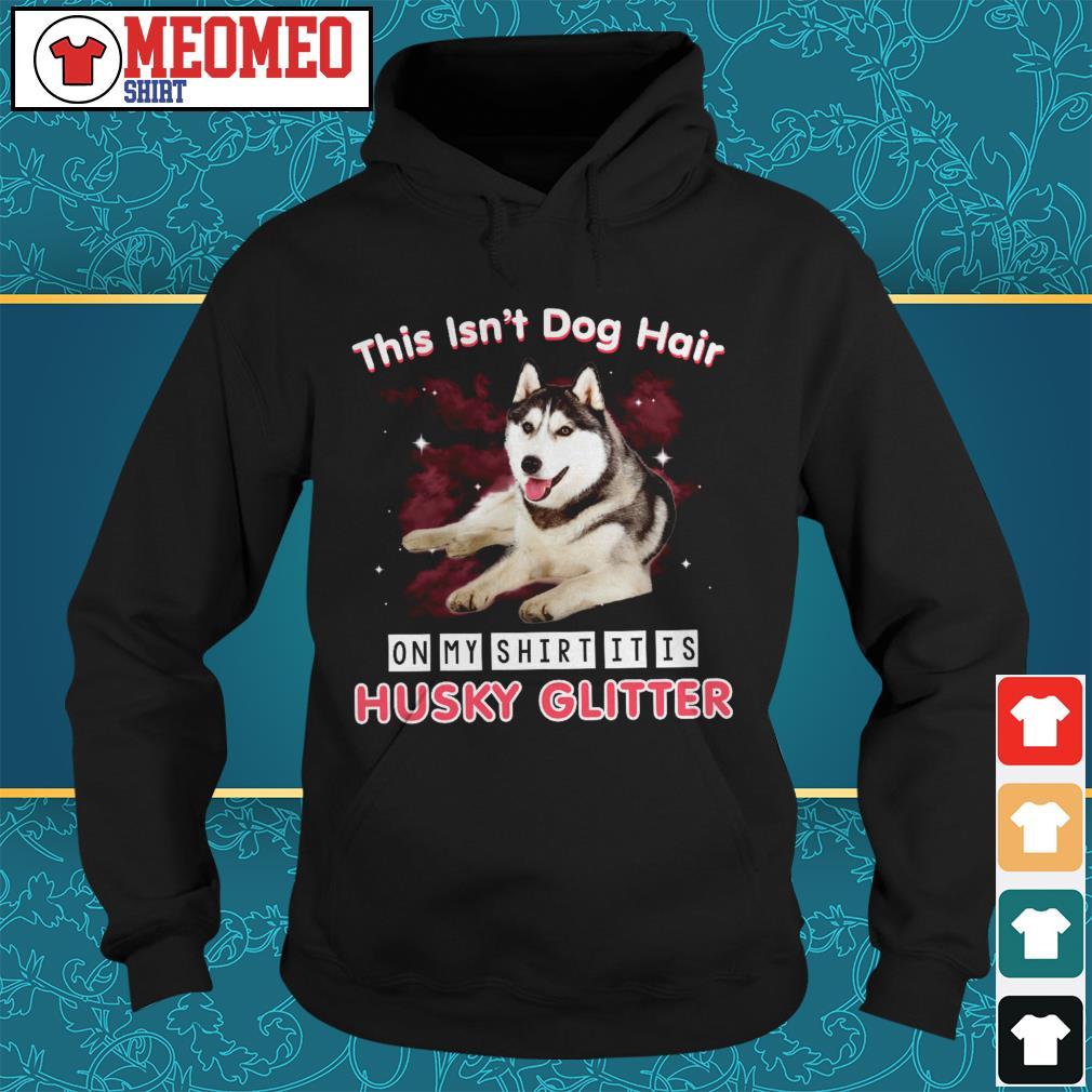 This isn't dog hair on my shirt it is Husky Glitter Hoodie