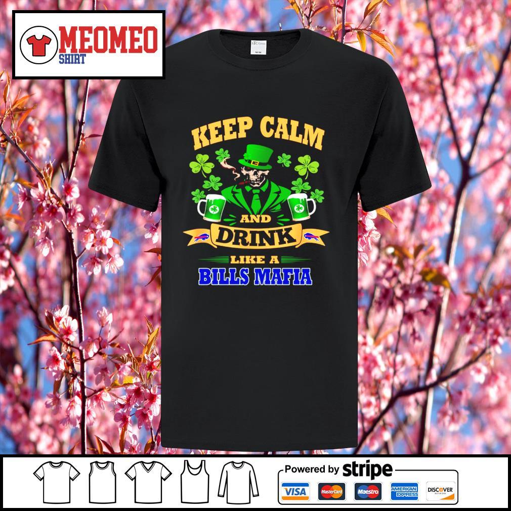 Keep calm and drink like a Buffalo Bills Mafia St.Patrick's day shirt