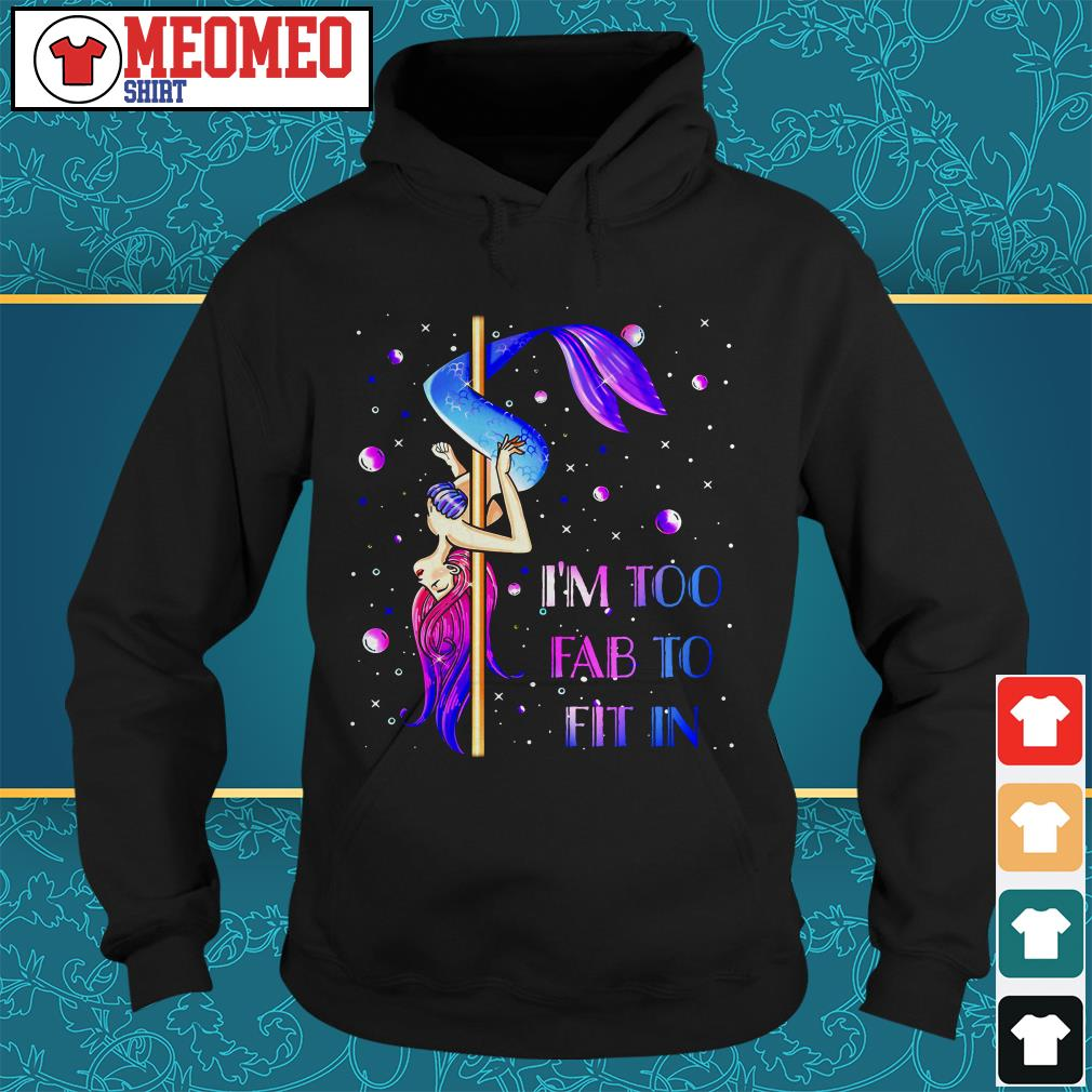 Mermaid I'm too fab to fit in Hoodie