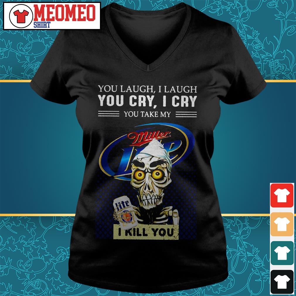Miller Lite You laugh I laugh you cry I cry you take my I kill you V-neck t-shirt