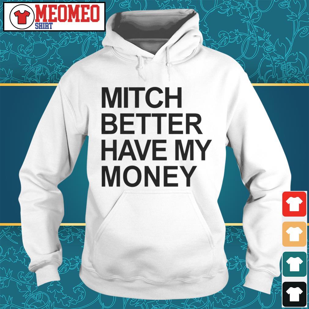 MITCH BETTER HAVE MY MONEY Hoodie