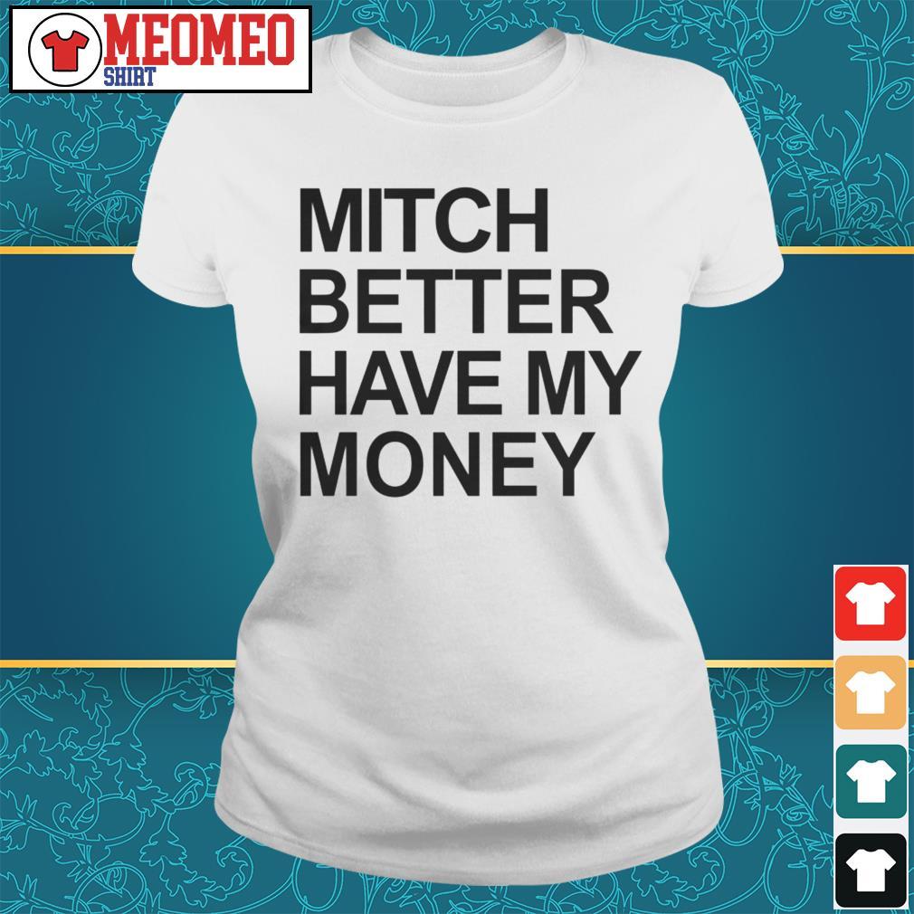 MITCH BETTER HAVE MY MONEY Ladies tee