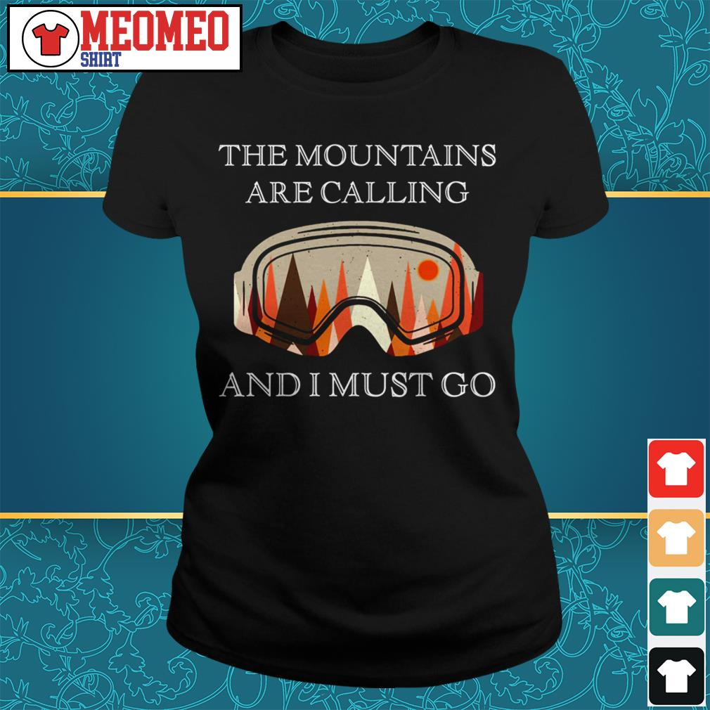 The mountains are calling and I must go Ladies tee