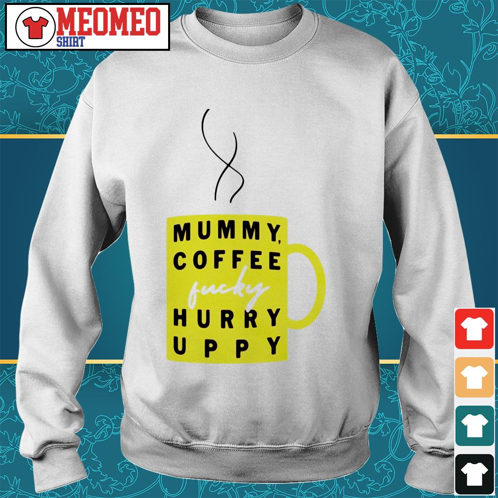 Mummy coffee lucky hurry uppy Sweater