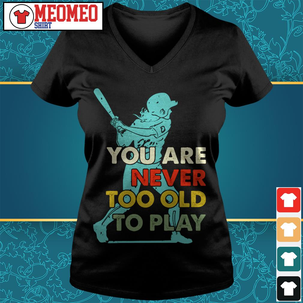 You are never too old to play V-neck t-shirt