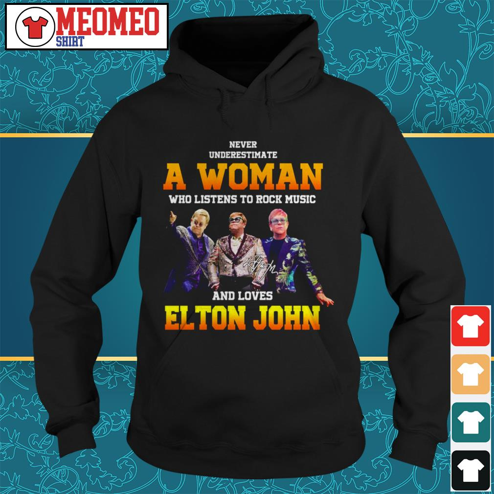Never underestimate a woman who listens to rock music and loves Elton John Hoodie