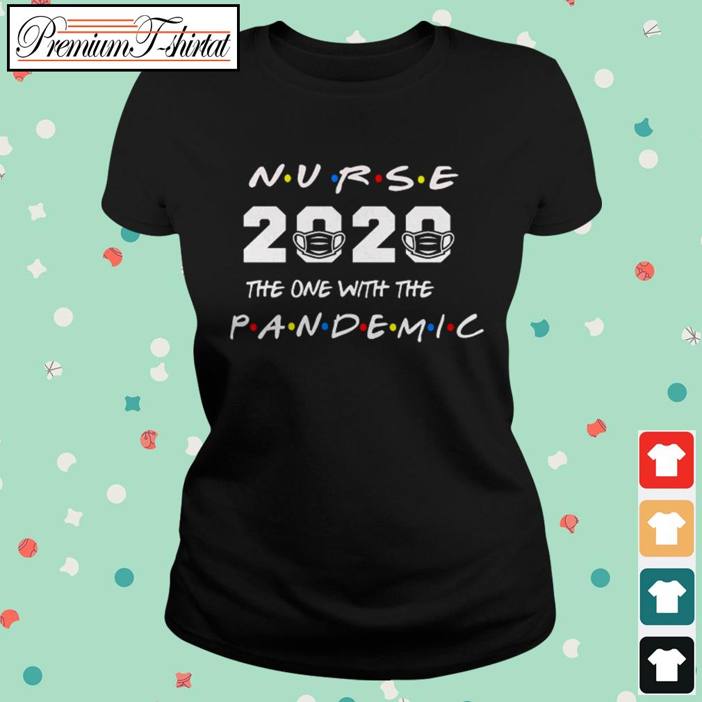 Nurse 2020 the one with the pandemic ladies tee