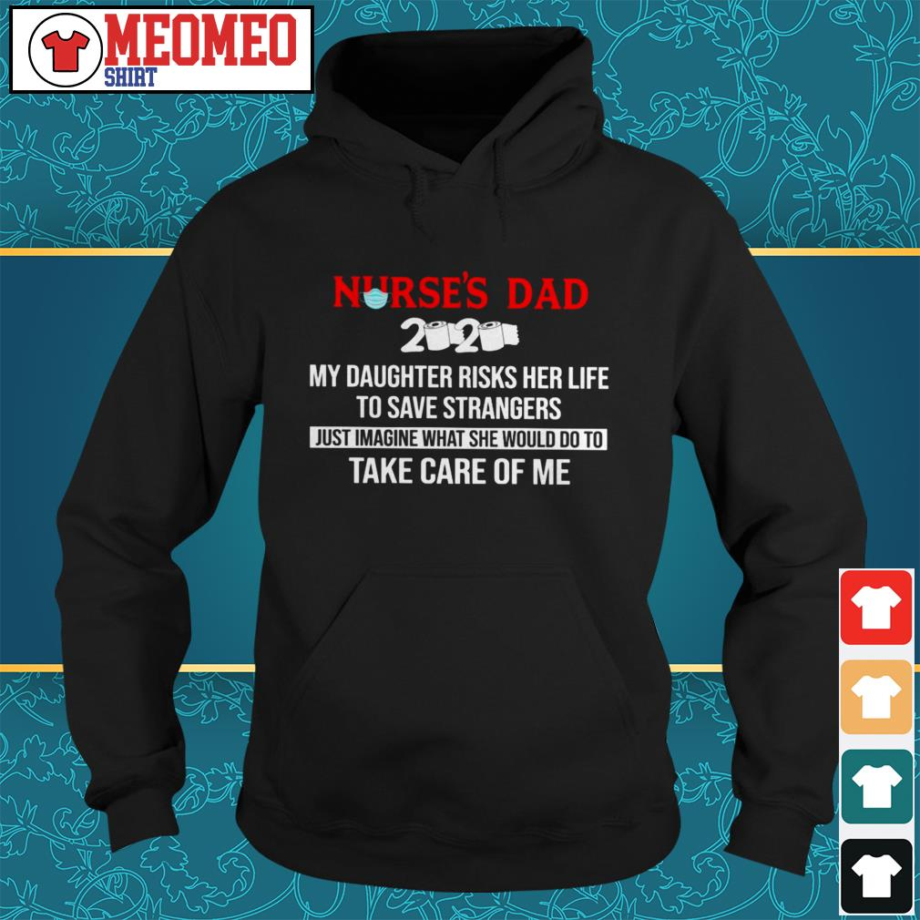 Nurse's dad 2020 my daughter risks her life to save strangers Hoodie