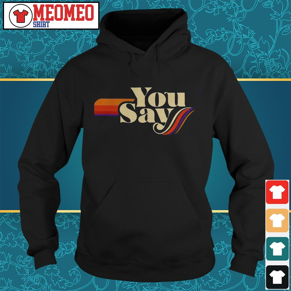 Official you say something Hoodie
