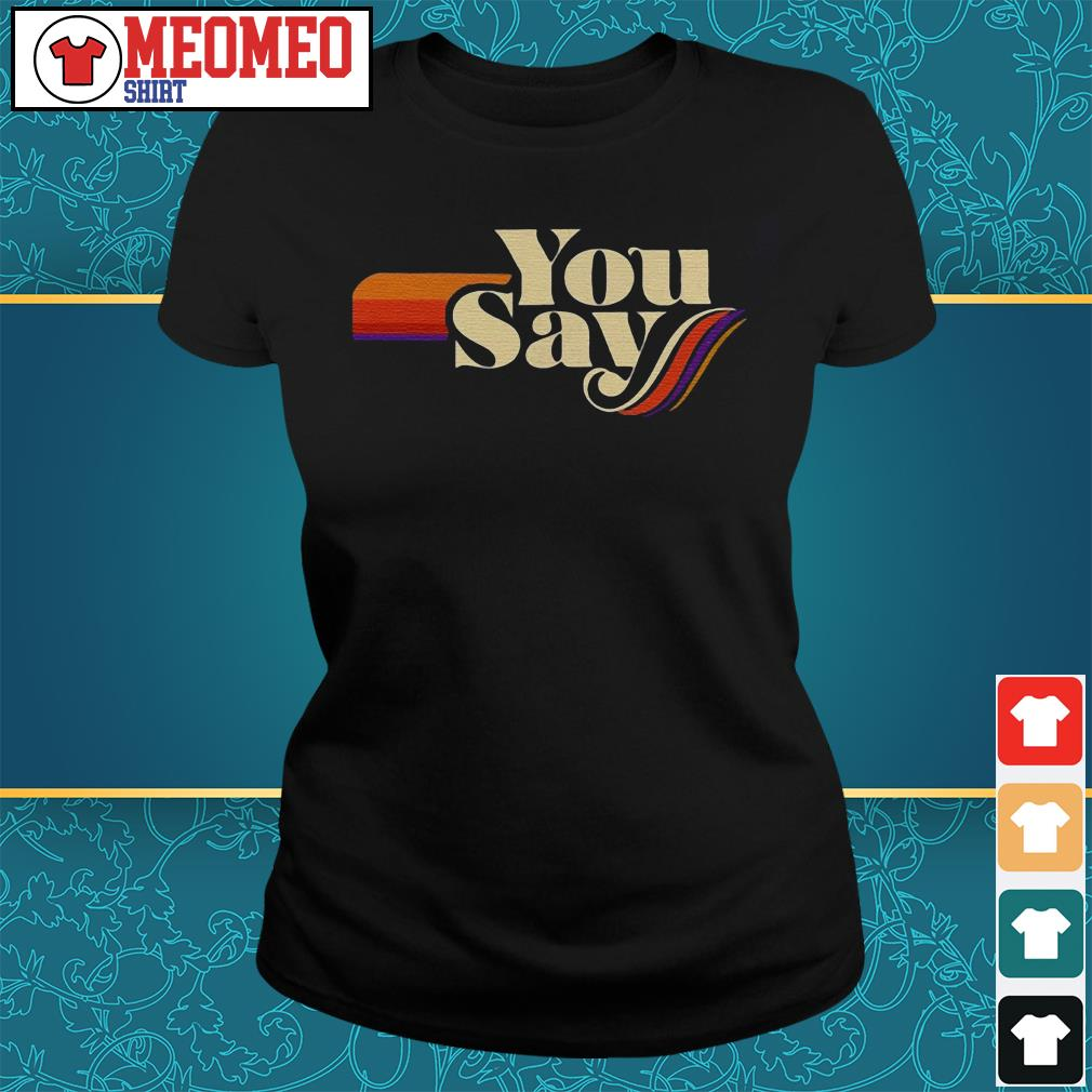 Official you say something Ladies tee