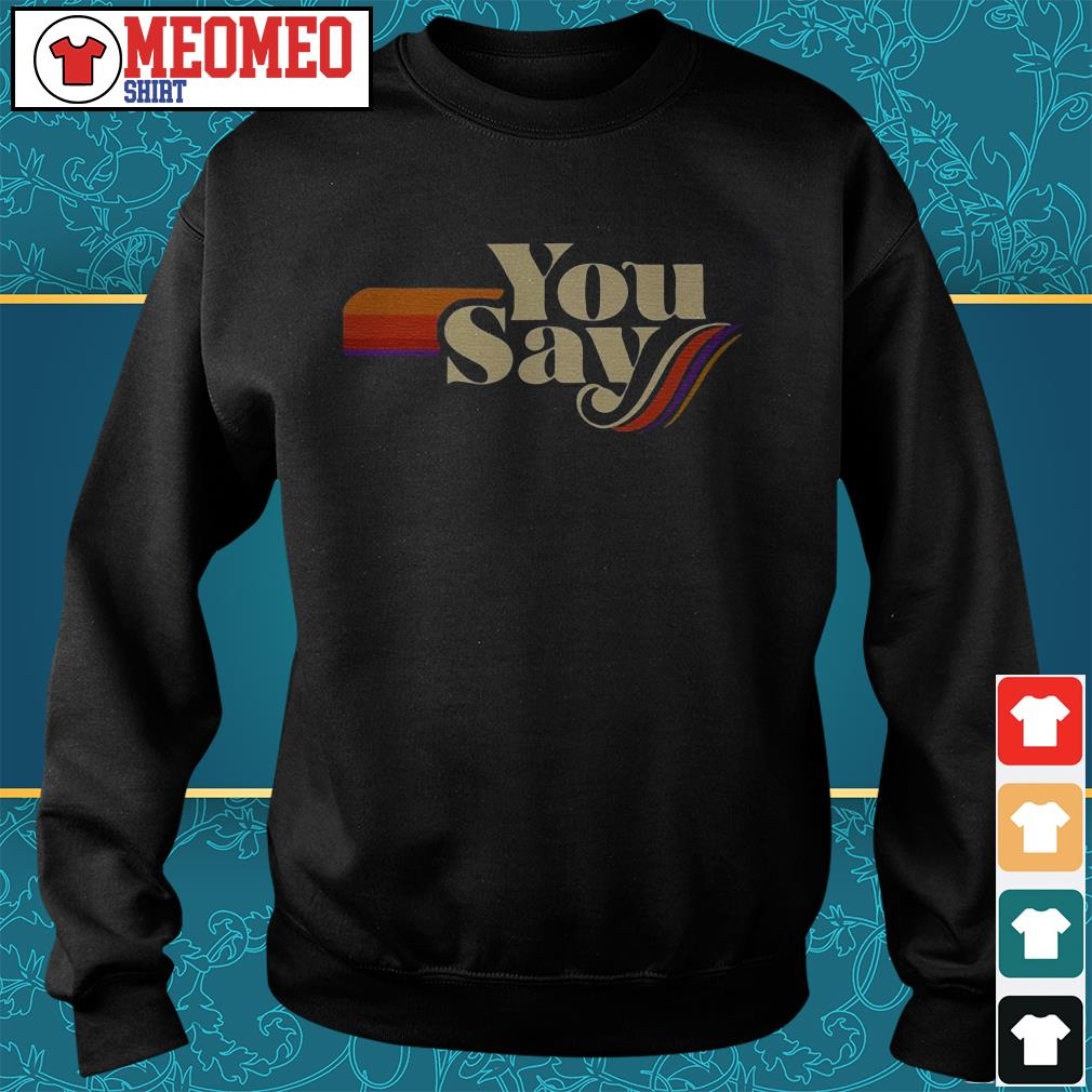 Official you say something Sweater