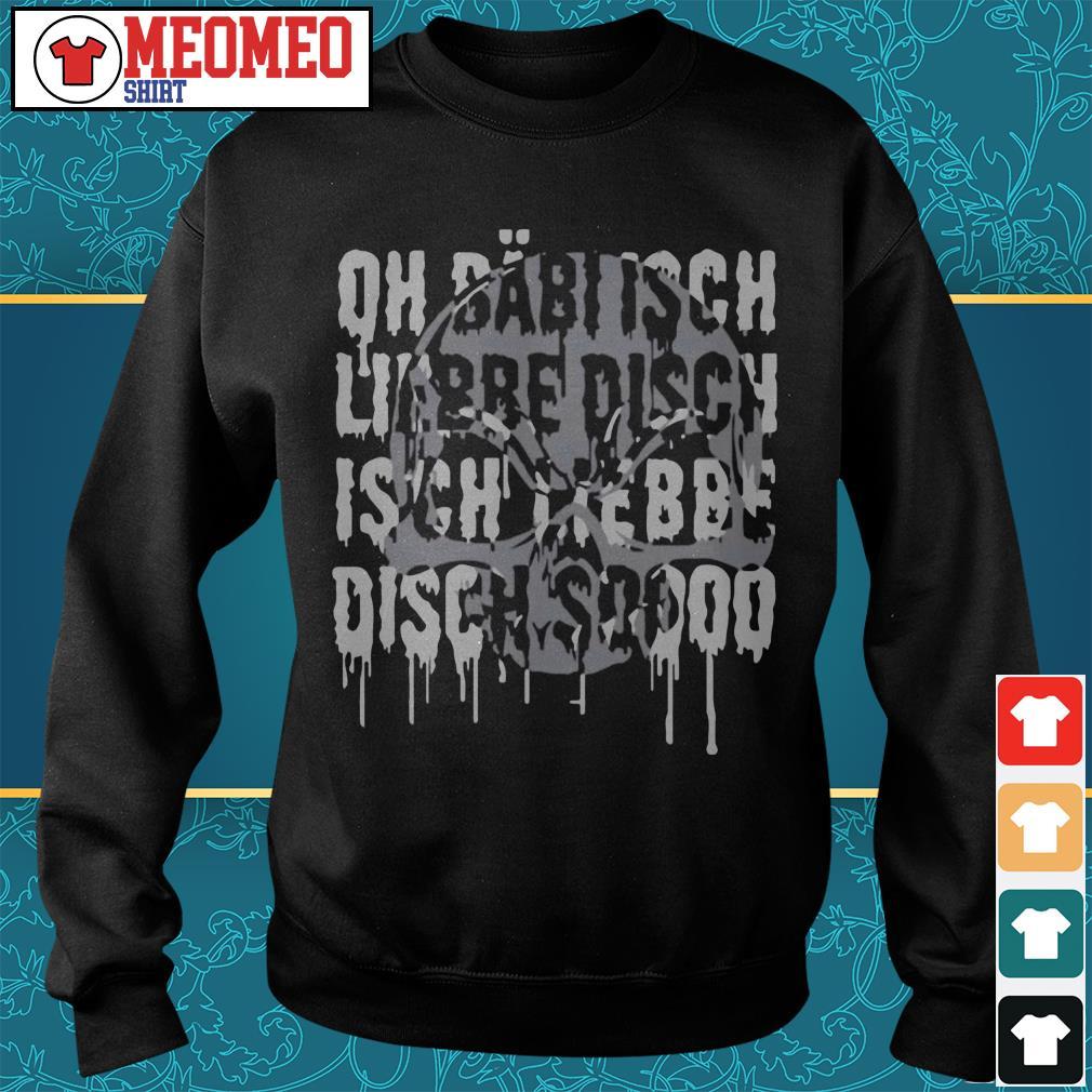Oh babi isch liebe disch isch liebbe disch sooo Sweater