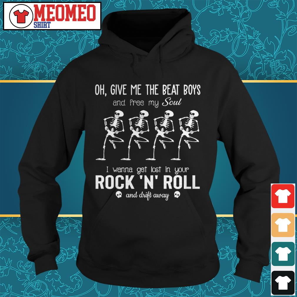 Oh give me the beat boys and free my soul I wanna get lost in your rock a roll Hoodie