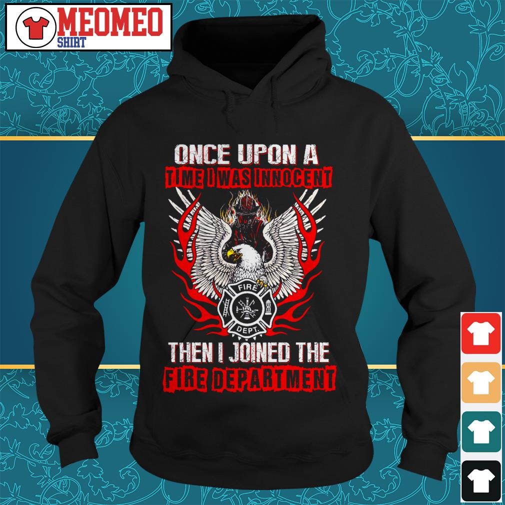 Once upon a time I was innocent then I joined the fire department Hoodie