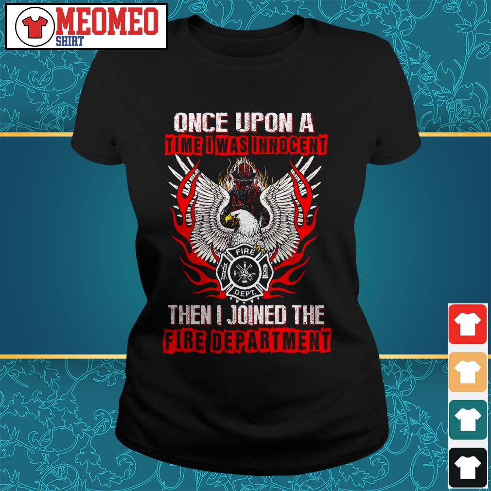 Once upon a time I was innocent then I joined the fire department Ladies tee