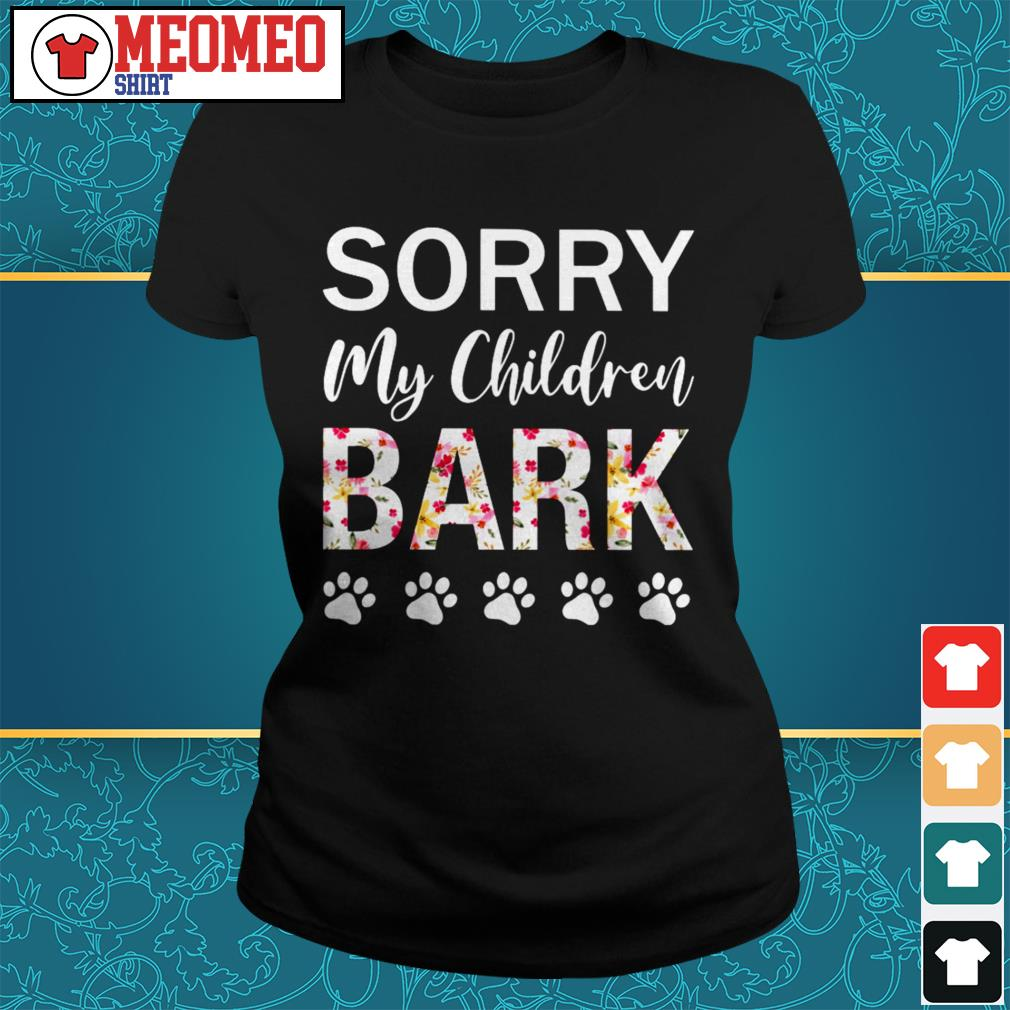 Paw dog Sorry my children bark Ladies tee