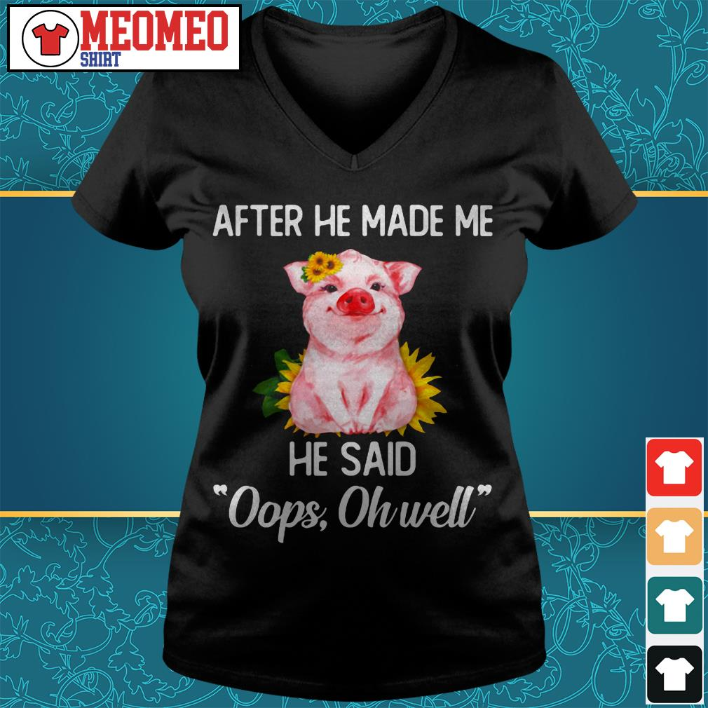Pig after he made me he said oops oh well V-neck t-shirt