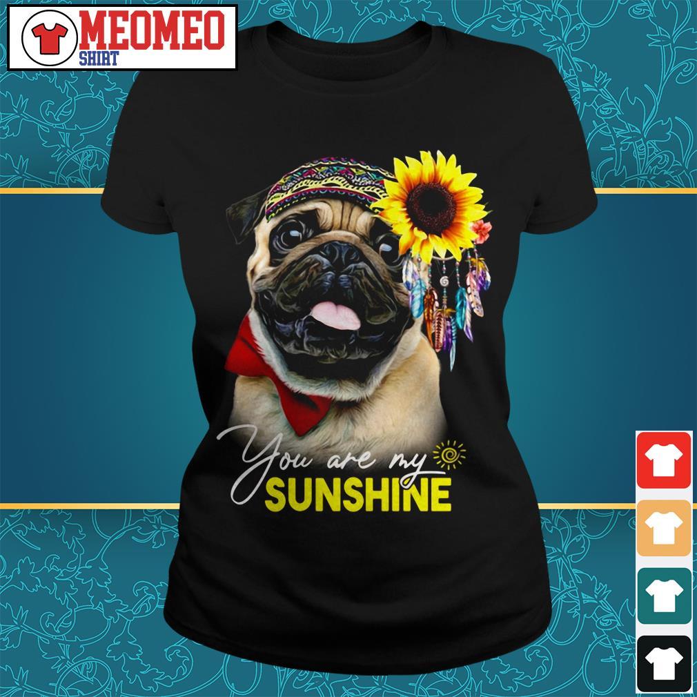 Pug dog you are my sunshine Ladies tee