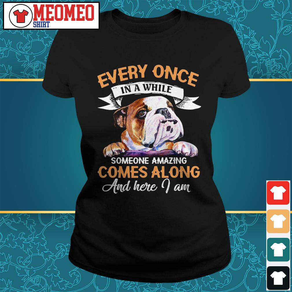 Pug Every once in a while someone amazing comes a long and here I am Ladies tee
