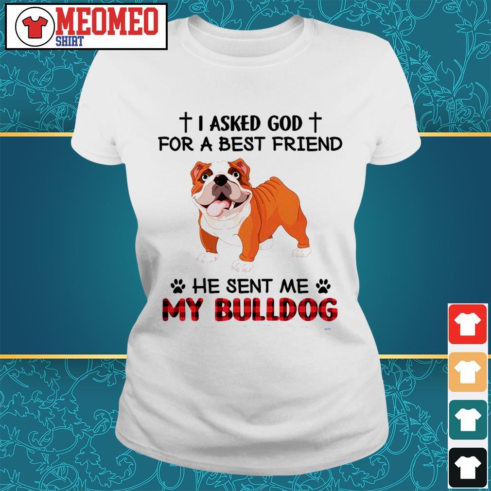 Pug I asked god for a best friend he sent me my bulldog ladies tee