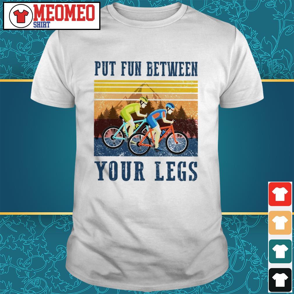 Put fun between your legs shirt