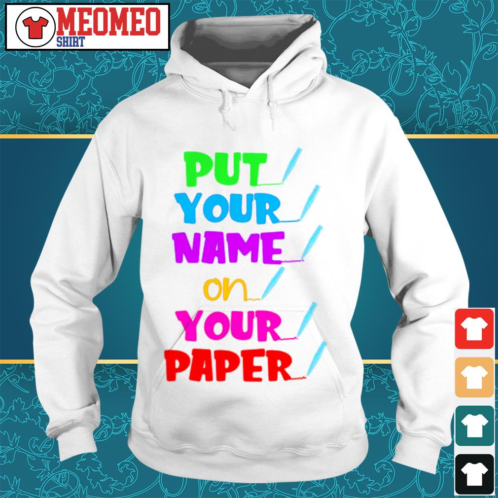 Put your name on your paper Hoodie