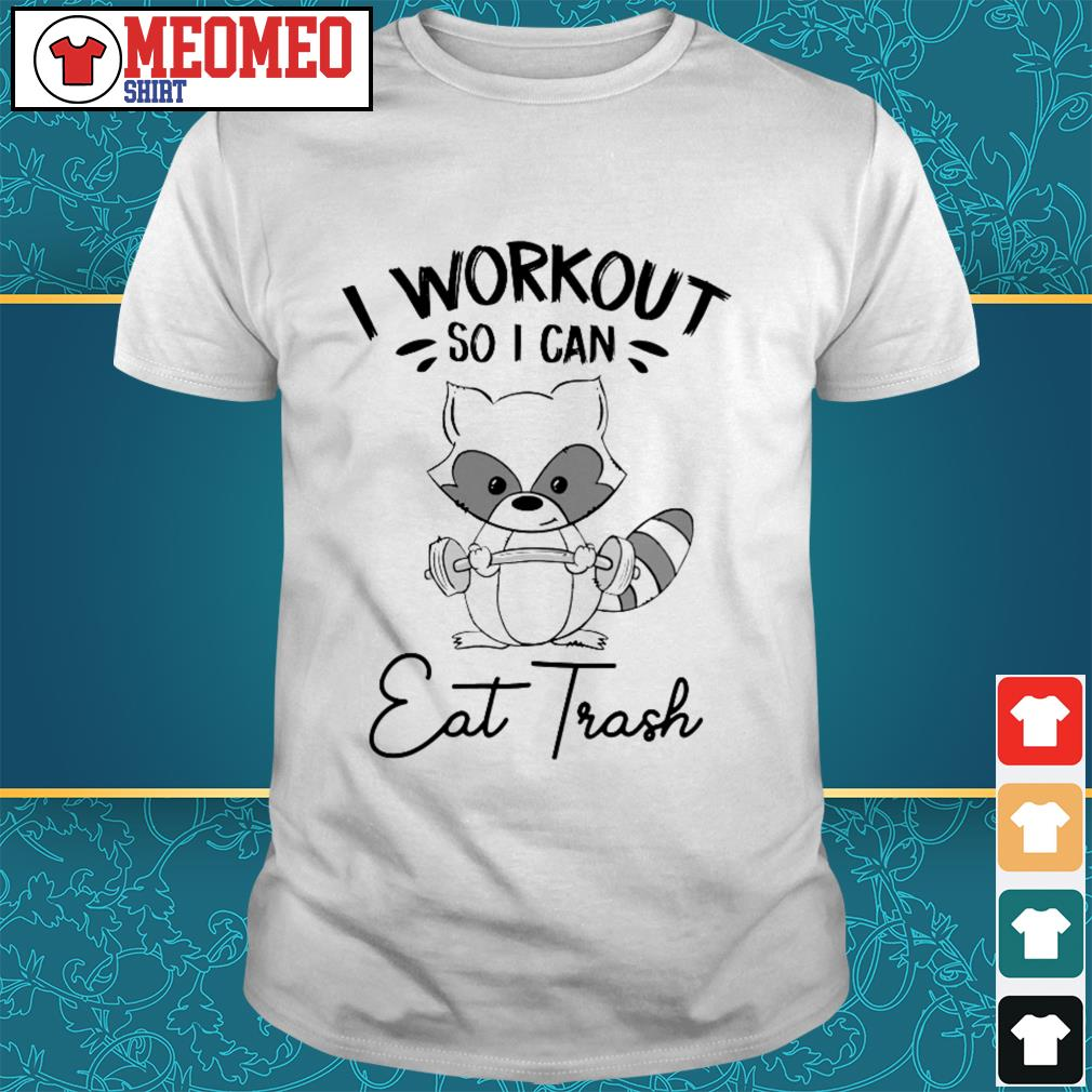 Raccoon I workout so I can eat trash shirt
