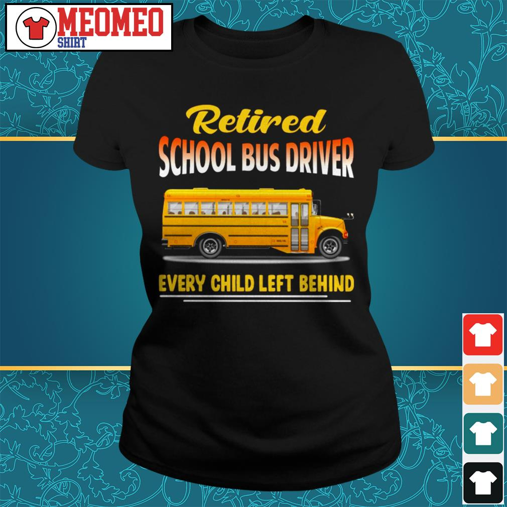 Retired school bus driver every child left behind Ladies tee