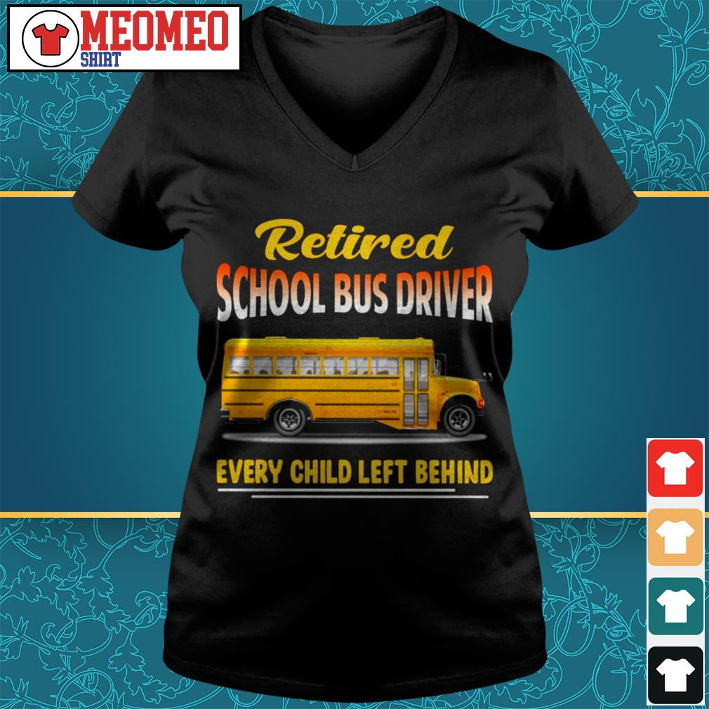 Retired school bus driver every child left behind V-neck t-shirt